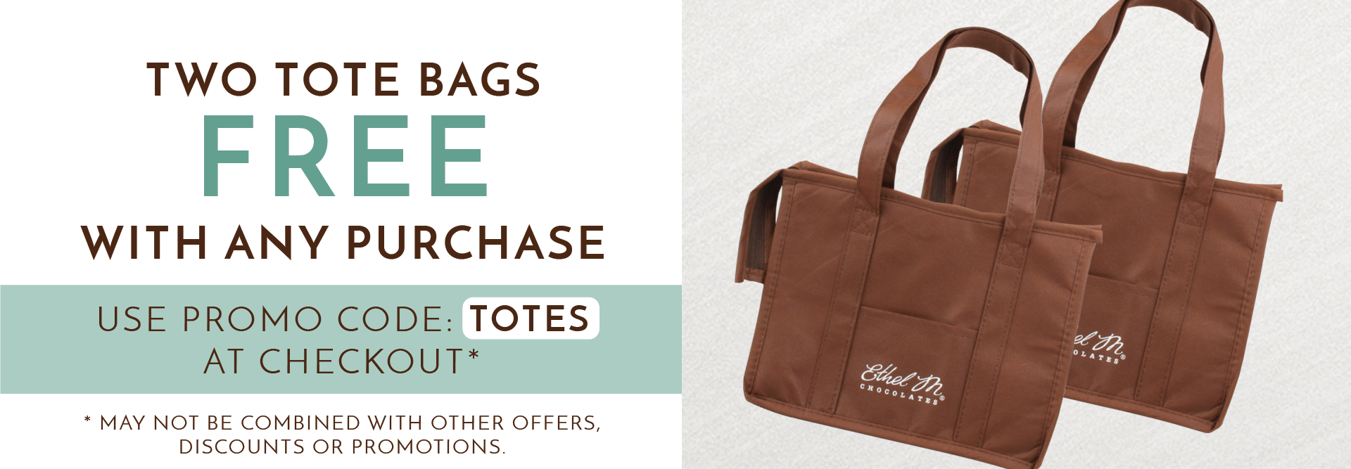 Get two premium Ethel M Chocolates insulated tote bags free on any purchase when you use code TOTES at checkout!