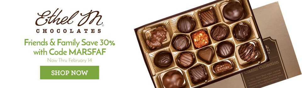 You've found a 30% discount with code MARSFAF. You must be someone special. A friend or a family member of someone who works for Ethel M Chocolates or Mars, perhaps? As such, from now through February 14, 2019, you can get 30% off any purchase on ethelm.com using code MARSFAF at checkout. May not combine with other offers, discounts, or promotions. All rights reserved.