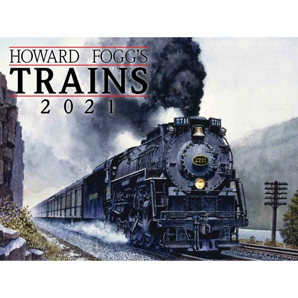 2021 Trains Howard Foggs Wall Calendar