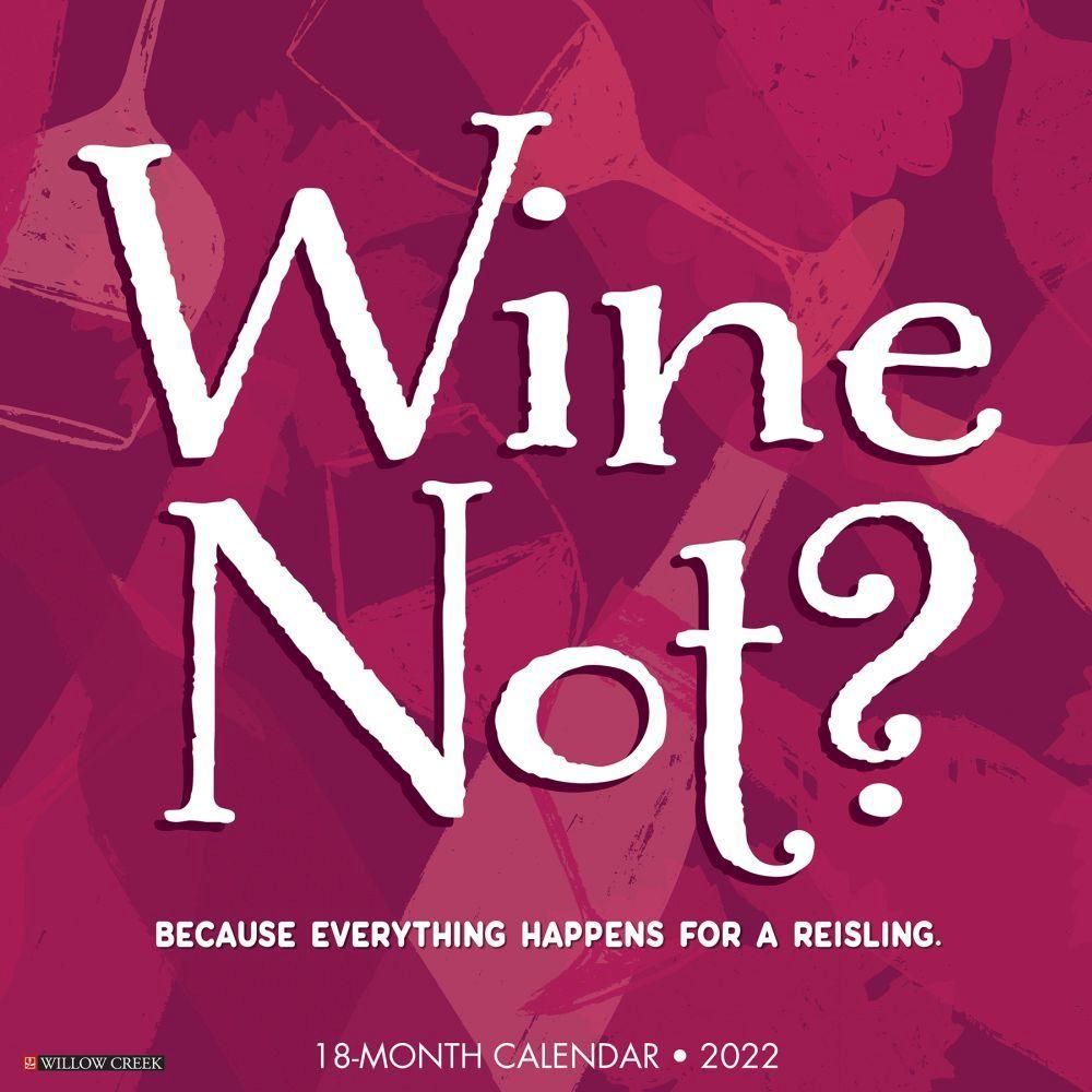 Wine Not 2022 Wall Calendar
