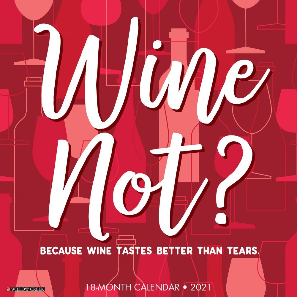 Wine Not 2021 Wall Calendar