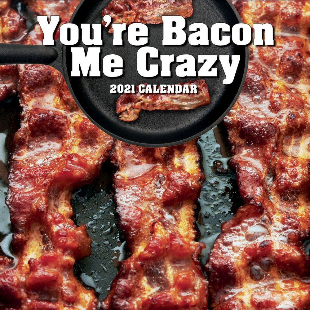 2021 You're Bacon Me Crazy Wall Calendar