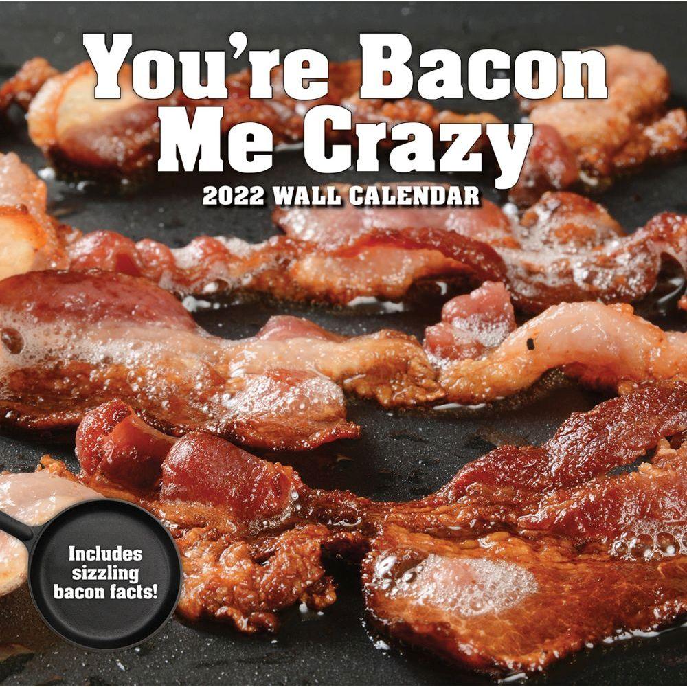 Youre Bacon Me Crazy 2022 Wall Calendar