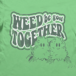 image Weed Be Better Tee