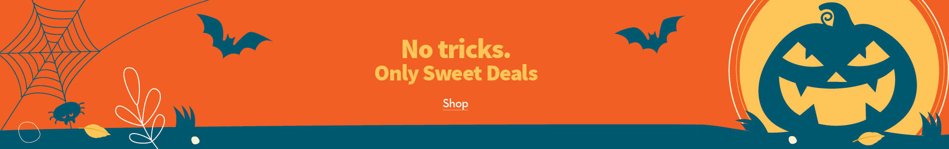 Halloween: No tricks. Only sweet deals.