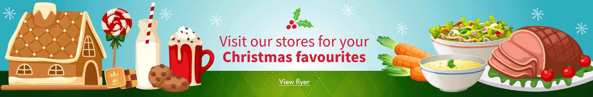 Visit your stores for your Christmas favourites - View flyer