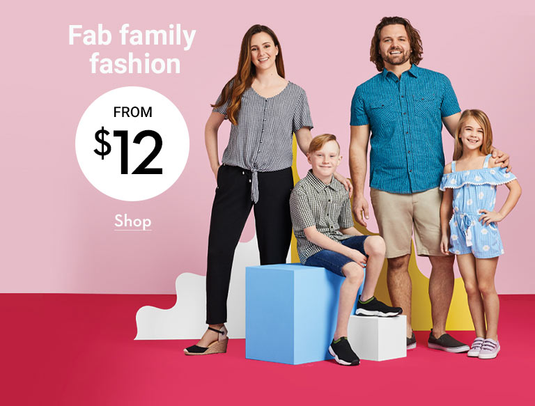 Fab family fashion from $12