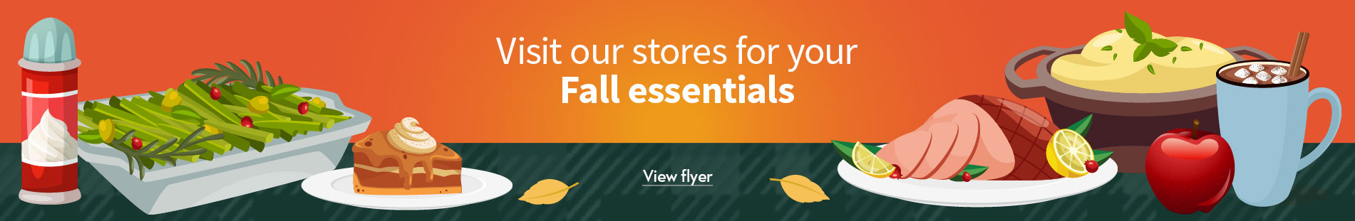 Visit your stores for your fall essentials - View flyer
