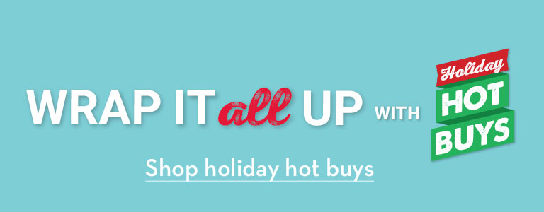 Wrap it all up with Holiday Hot Buys