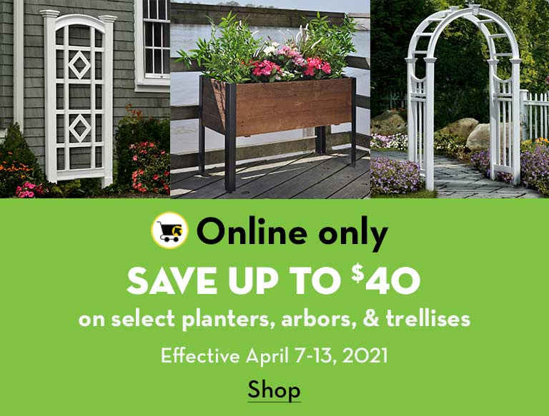 Online only. Save up to $40 on select planters, arbors, and trellises . Effective April 7-13, 2021