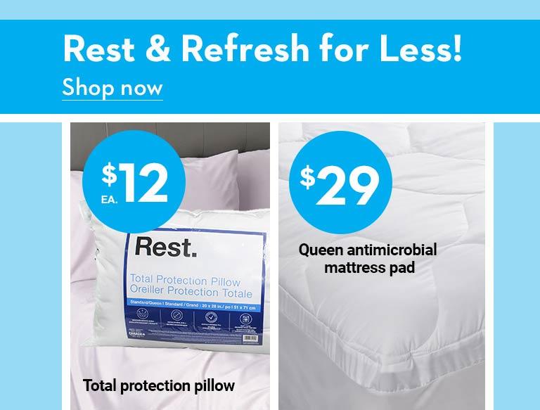 Rest & refresh for less! $12 Total protection pillow. $29 Queen antimicrobial mattress pad
