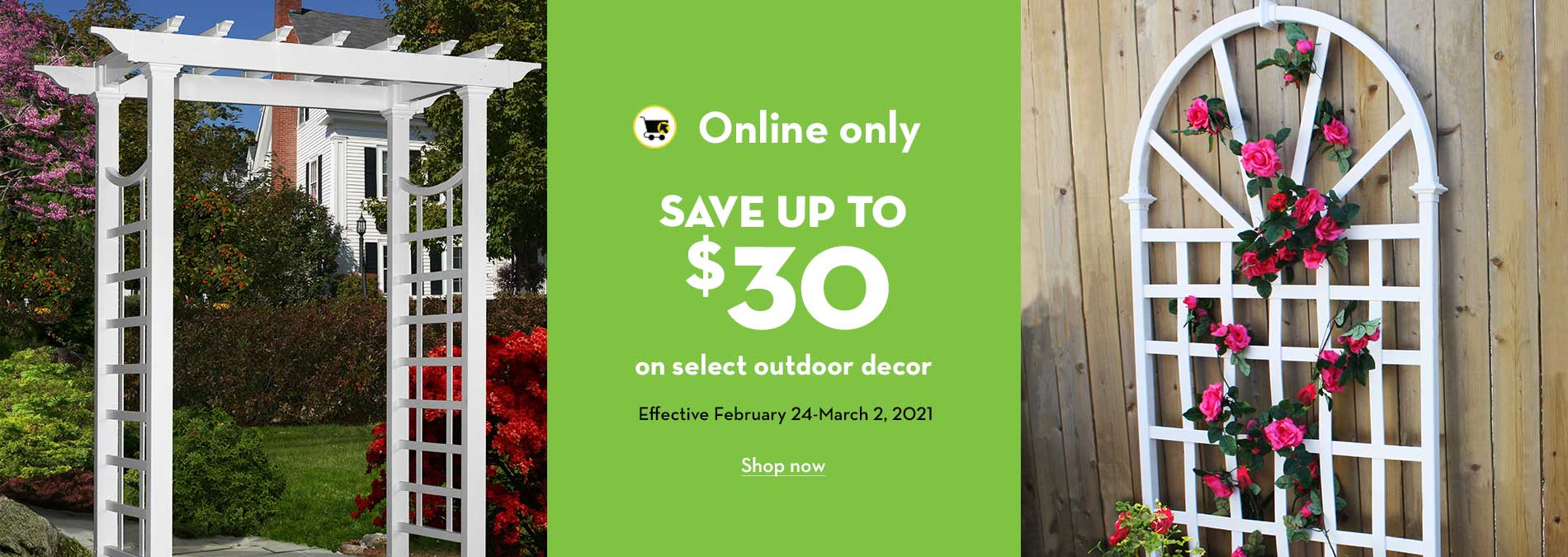 Online only. Save up to $30 on select outdoor decor. Effective February 24- March 2, 2021.